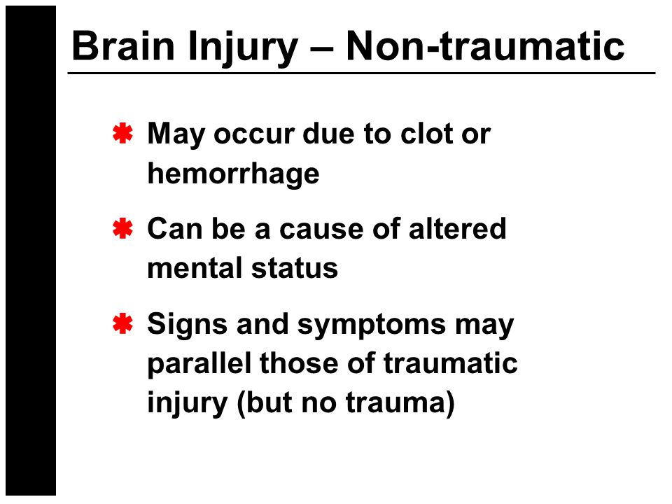 May occur due to clot or hemorrhage Can be a cause of altered mental status Signs and symptoms may parallel those of traumatic injury (but no trauma)