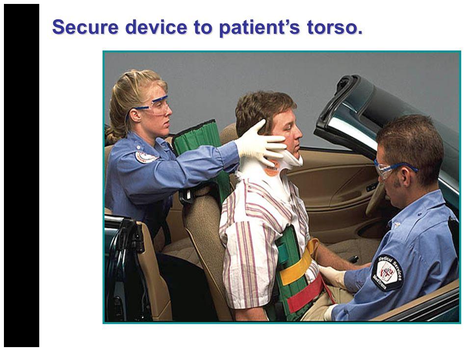 Secure device to patient's torso.
