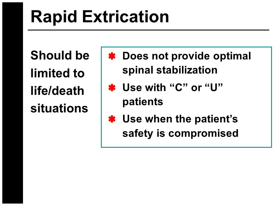 """Does not provide optimal spinal stabilization Use with """"C"""" or """"U"""" patients Use when the patient's safety is compromised Should be limited to life/deat"""