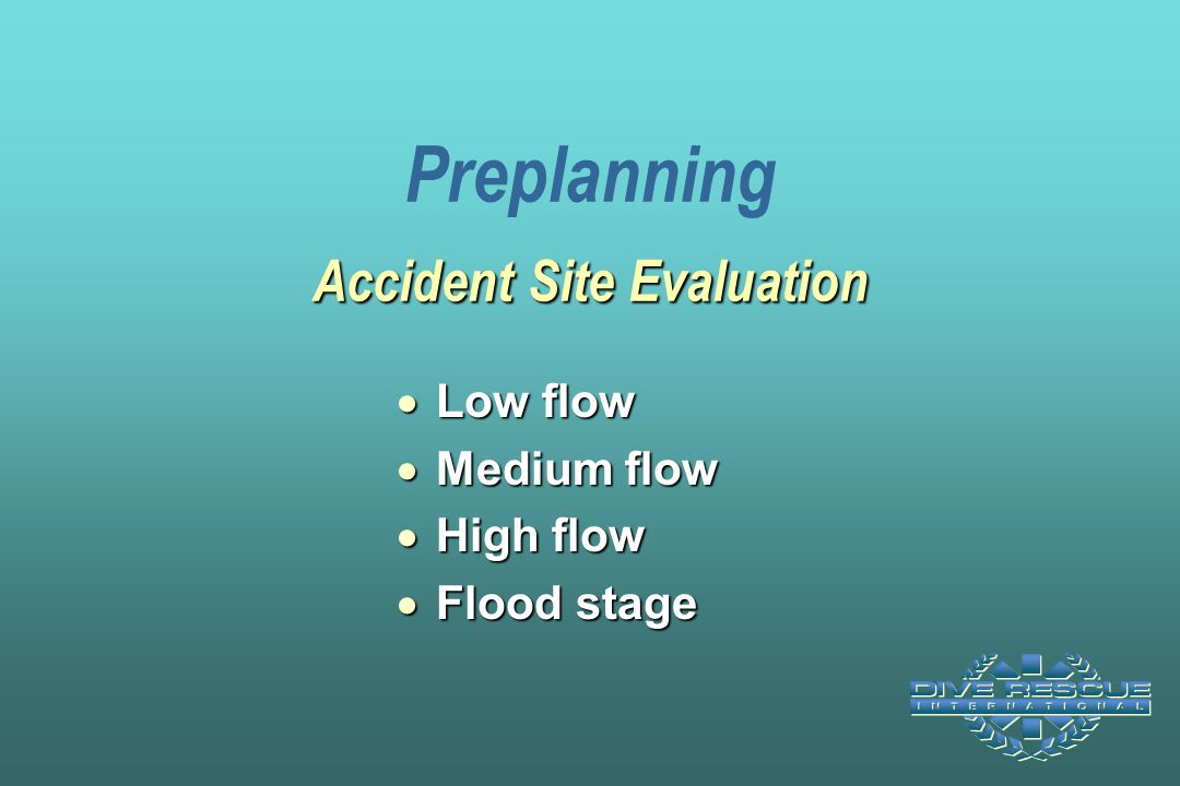 Accident Site Evaluation Preplanning Accident Site Evaluation  Low flow  Medium flow  High flow  Flood stage