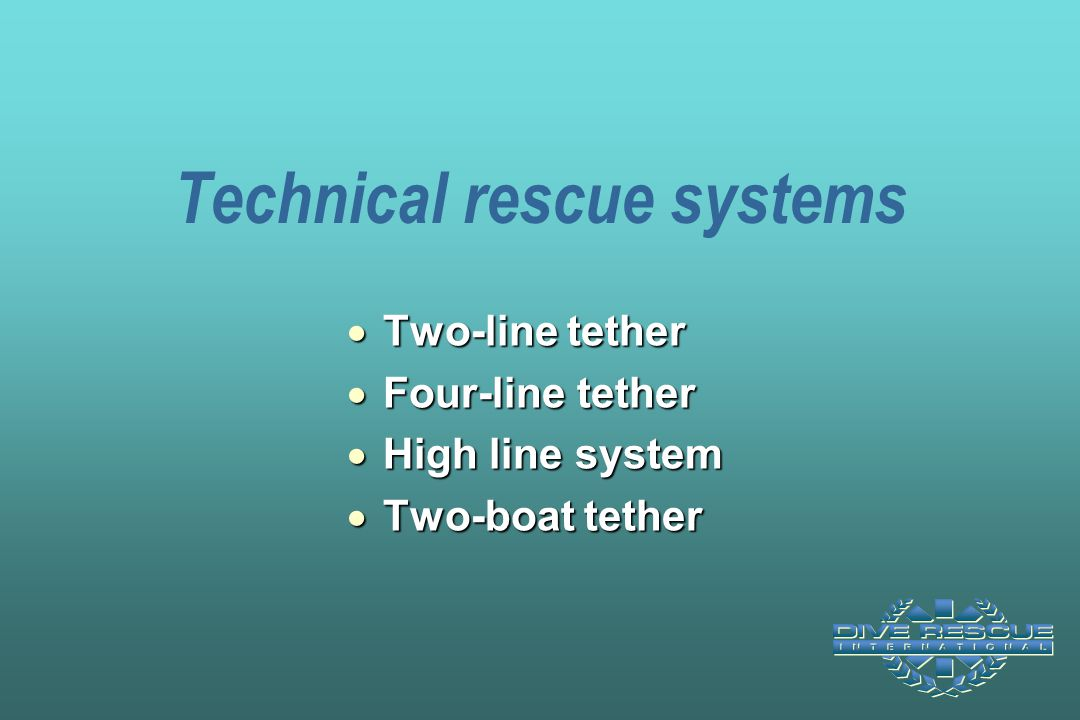 Technical rescue systems  Two-line tether  Four-line tether  High line system  Two-boat tether