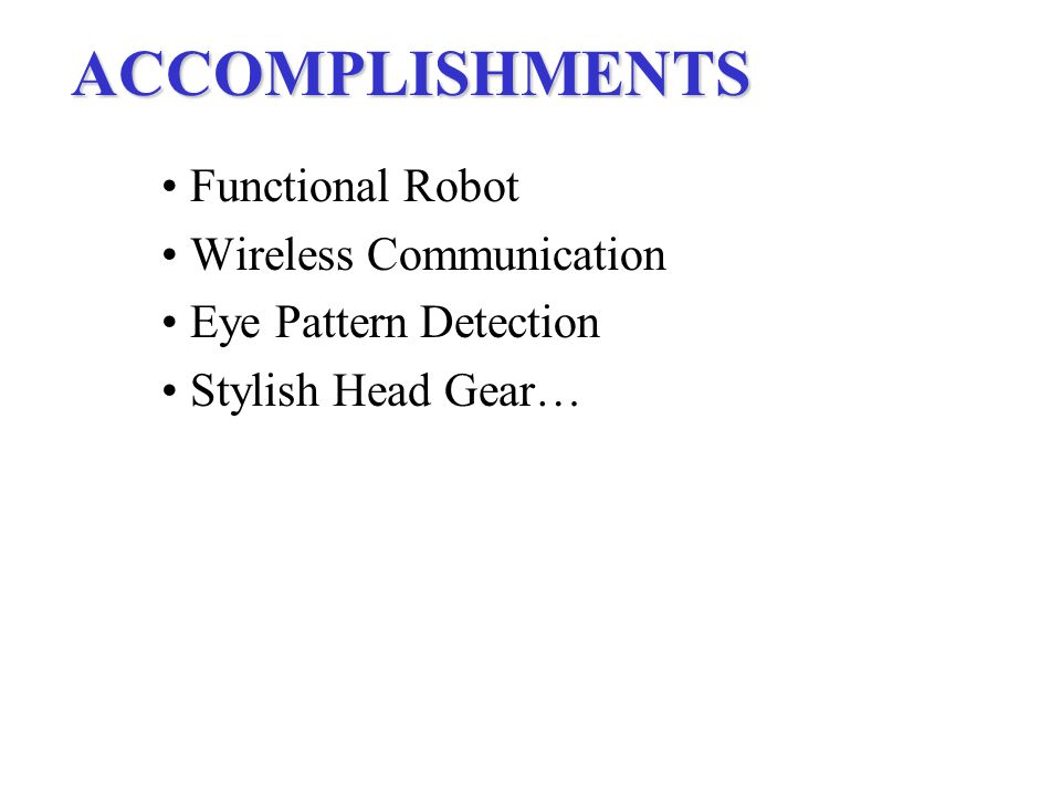 ACCOMPLISHMENTS Functional Robot Wireless Communication Eye Pattern Detection Stylish Head Gear…