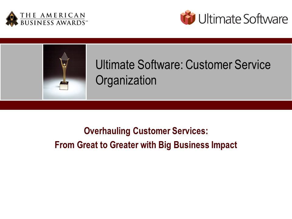 Ultimate Software: Customer Service Organization Overhauling Customer Services: From Great to Greater with Big Business Impact