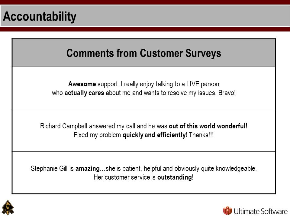Accountability Comments from Customer Surveys Awesome support.