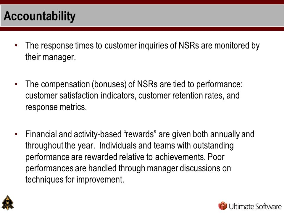 Accountability The response times to customer inquiries of NSRs are monitored by their manager.