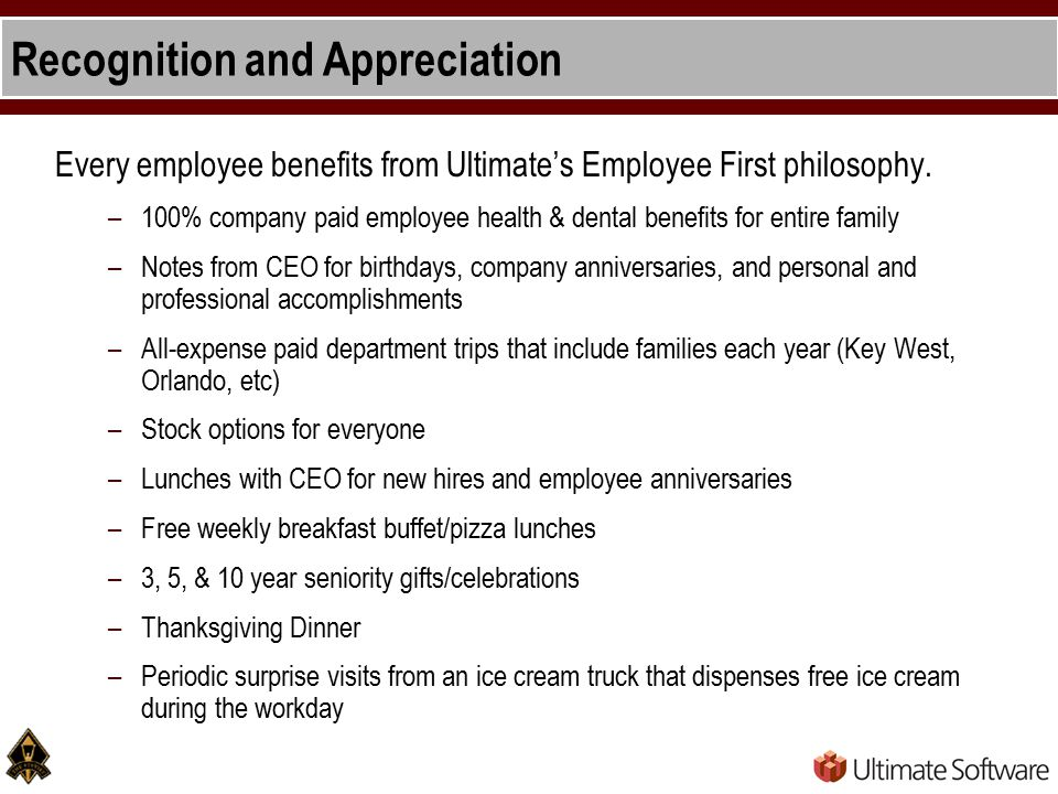Recognition and Appreciation Every employee benefits from Ultimate's Employee First philosophy.