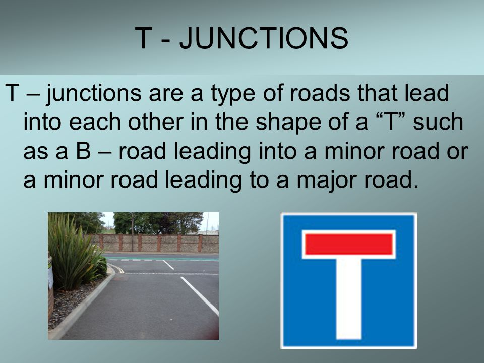 T – JUNCTIONS TURNING LEFT To turn left on a T – junction you simply check behind you and if a car isn't too close you may stick your arm out to the left.