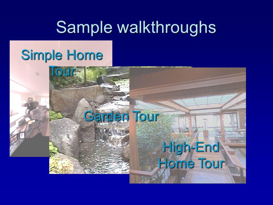 Sample walkthroughs Garden Tour High-End Home Tour Simple Home Tour