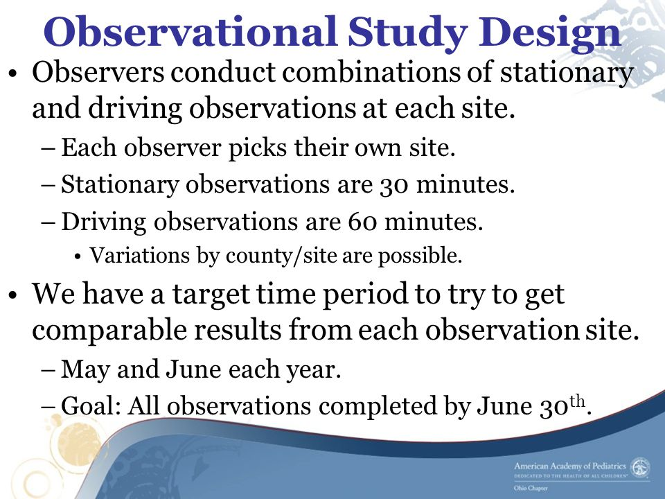 Observational Study Design Observers conduct combinations of stationary and driving observations at each site. –Each observer picks their own site. –S