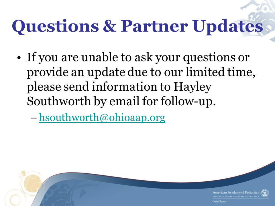 Questions & Partner Updates If you are unable to ask your questions or provide an update due to our limited time, please send information to Hayley So