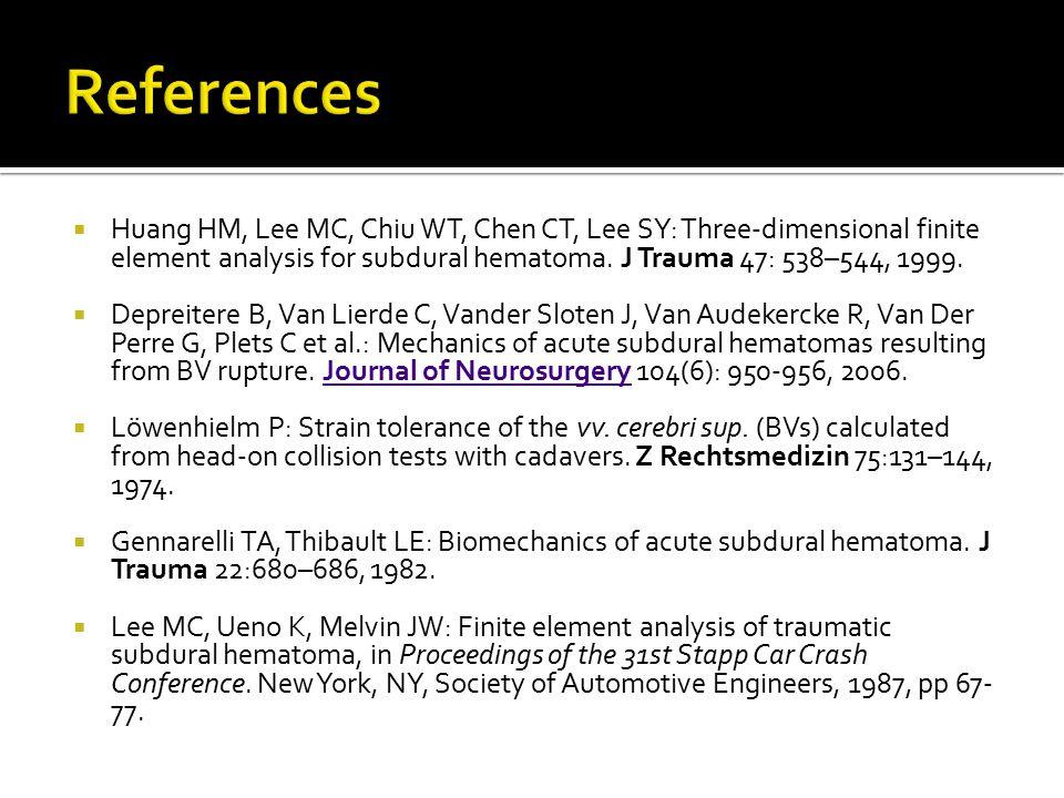  Huang HM, Lee MC, Chiu WT, Chen CT, Lee SY: Three-dimensional finite element analysis for subdural hematoma. J Trauma 47: 538–544, 1999.  Depreiter
