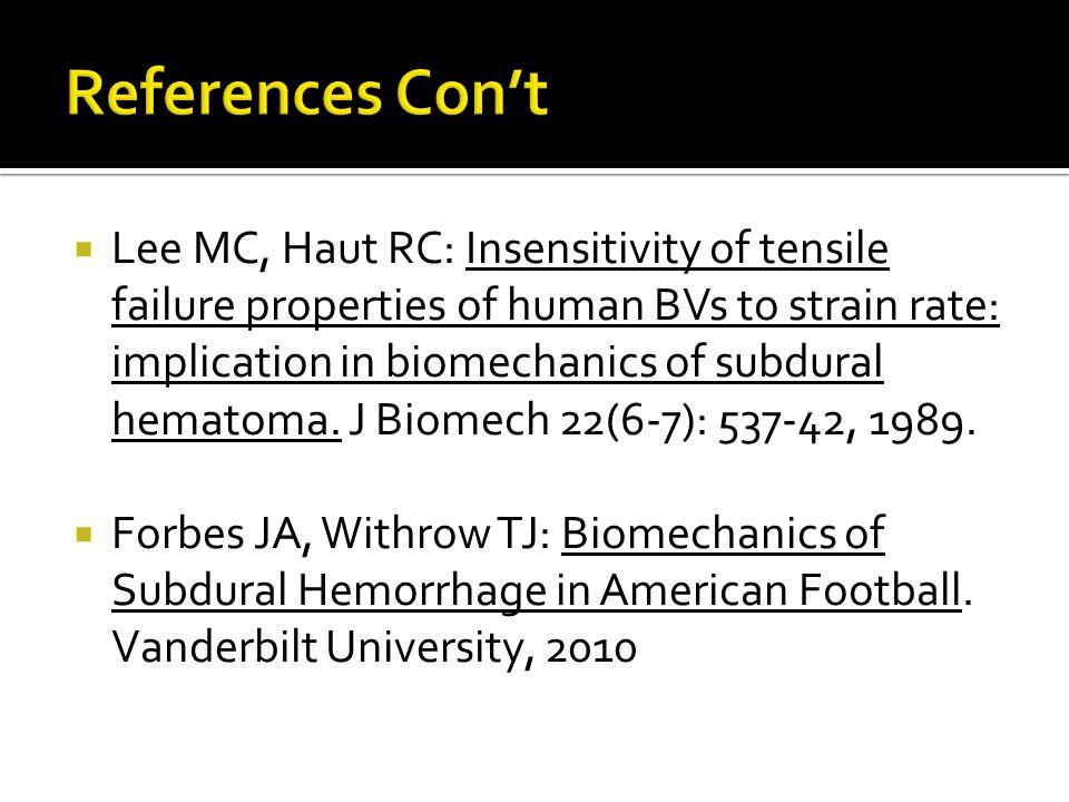  Lee MC, Haut RC: Insensitivity of tensile failure properties of human BVs to strain rate: implication in biomechanics of subdural hematoma. J Biomec