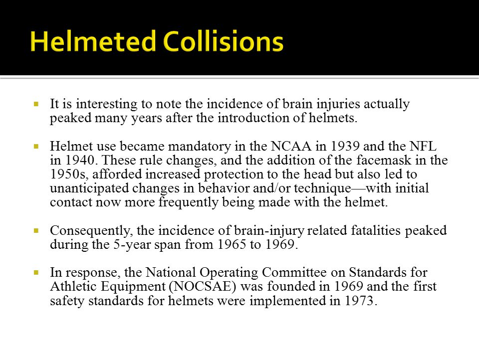  It is interesting to note the incidence of brain injuries actually peaked many years after the introduction of helmets.  Helmet use became mandator