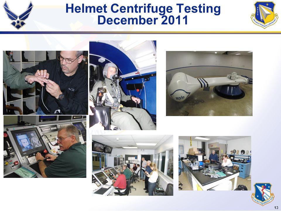 13 Helmet Centrifuge Testing December 2011