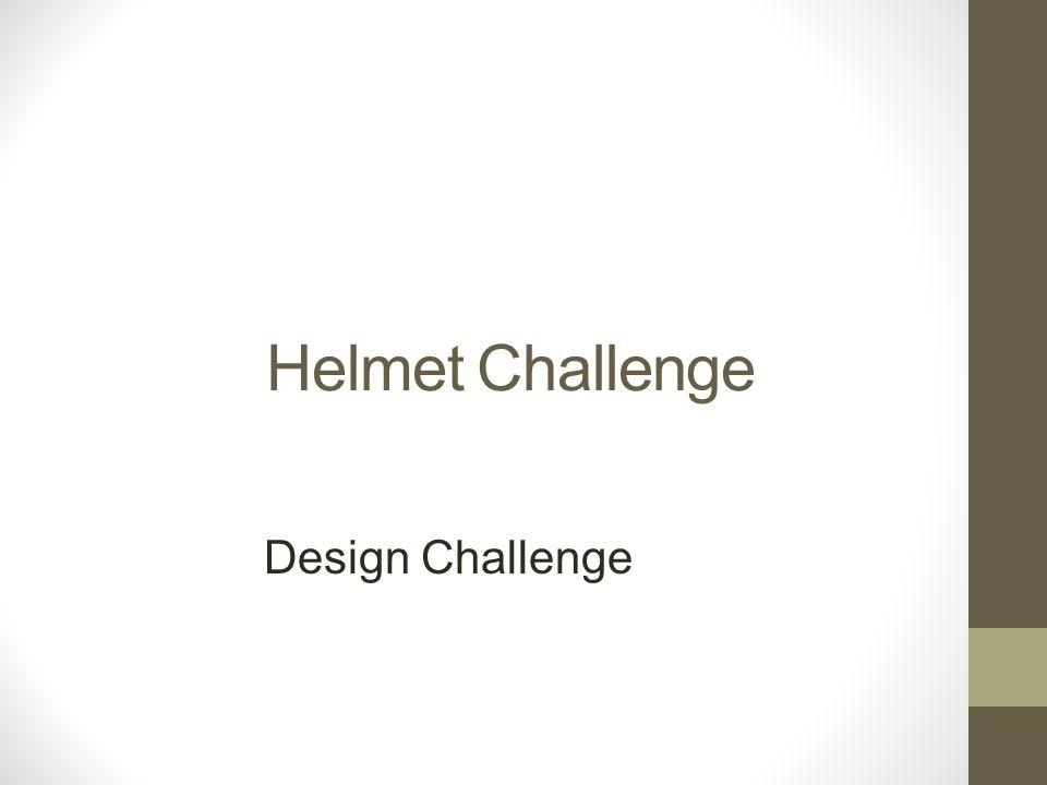 Helmet Challenge Design Challenge
