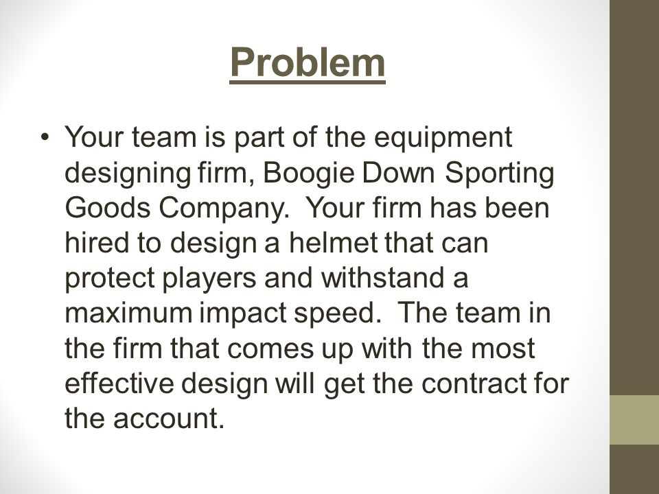 Problem Your team is part of the equipment designing firm, Boogie Down Sporting Goods Company.