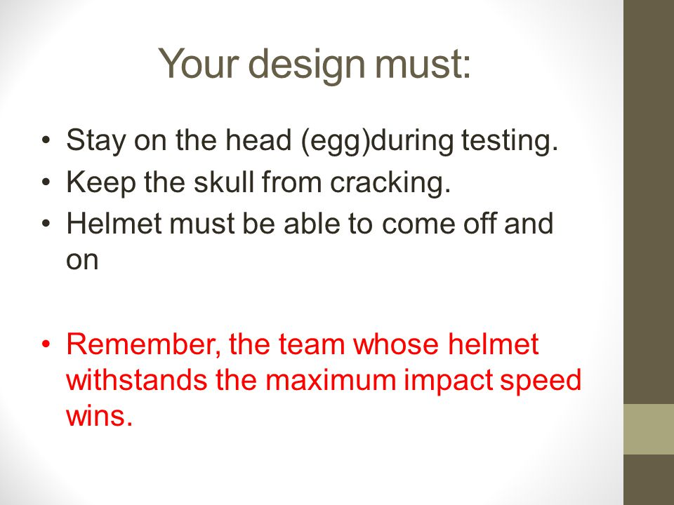 Your design must: Stay on the head (egg)during testing.