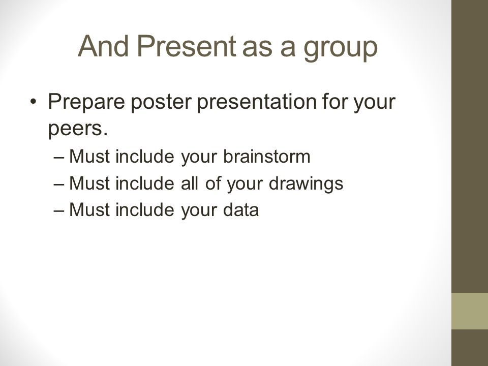 And Present as a group Prepare poster presentation for your peers.