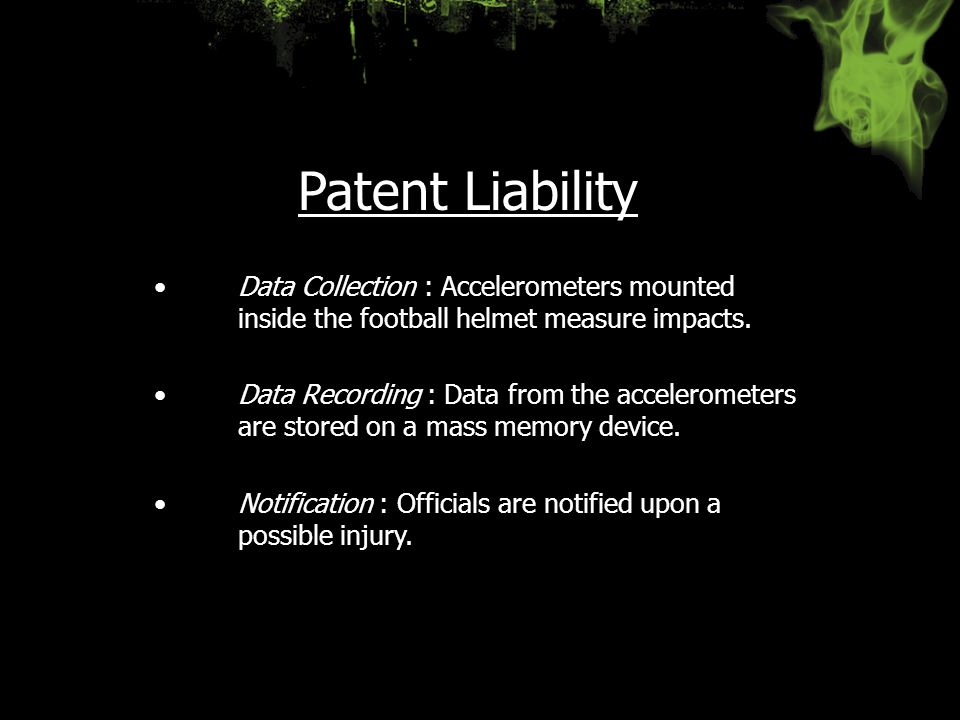 Patent Liability Data Collection : Accelerometers mounted inside the football helmet measure impacts.Data Collection : Accelerometers mounted inside t