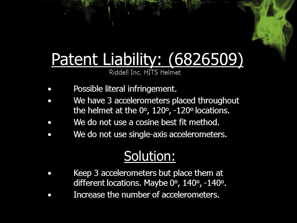 Patent Liability: (6826509) Keep 3 accelerometers but place them at different locations. Maybe 0 o, 140 o, -140 o. Increase the number of acceleromete