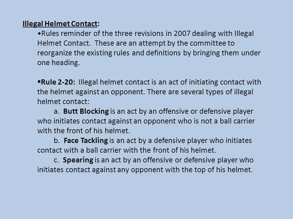 Illegal Helmet Contact: Rules reminder of the three revisions in 2007 dealing with Illegal Helmet Contact. These are an attempt by the committee to re