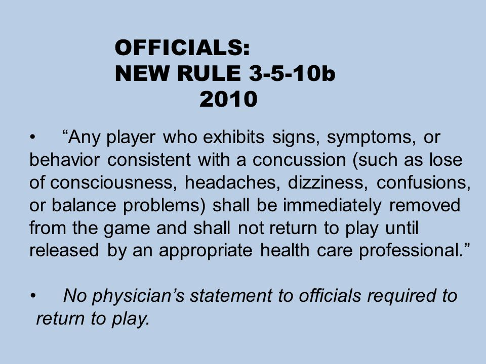"""Any player who exhibits signs, symptoms, or behavior consistent with a concussion (such as lose of consciousness, headaches, dizziness, confusions, o"