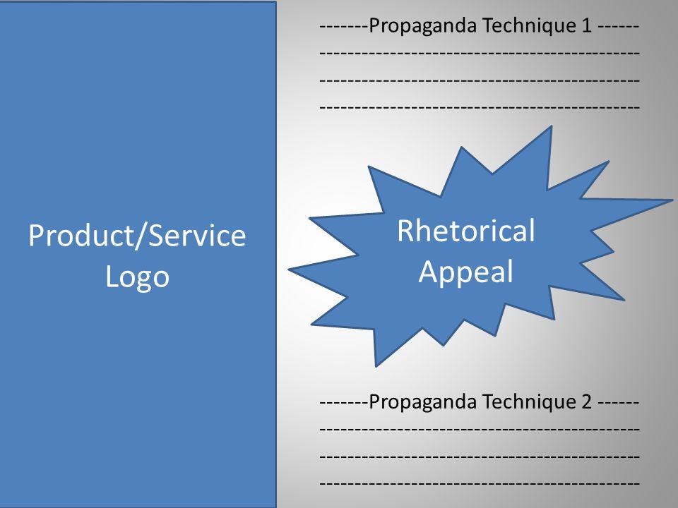 Product/Service Logo Rhetorical Appeal -------Propaganda Technique 1 ------ ---------------------------------------------- ---------------------------------------------- ---------------------------------------------- -------Propaganda Technique 2 ------ ---------------------------------------------- ---------------------------------------------- ----------------------------------------------