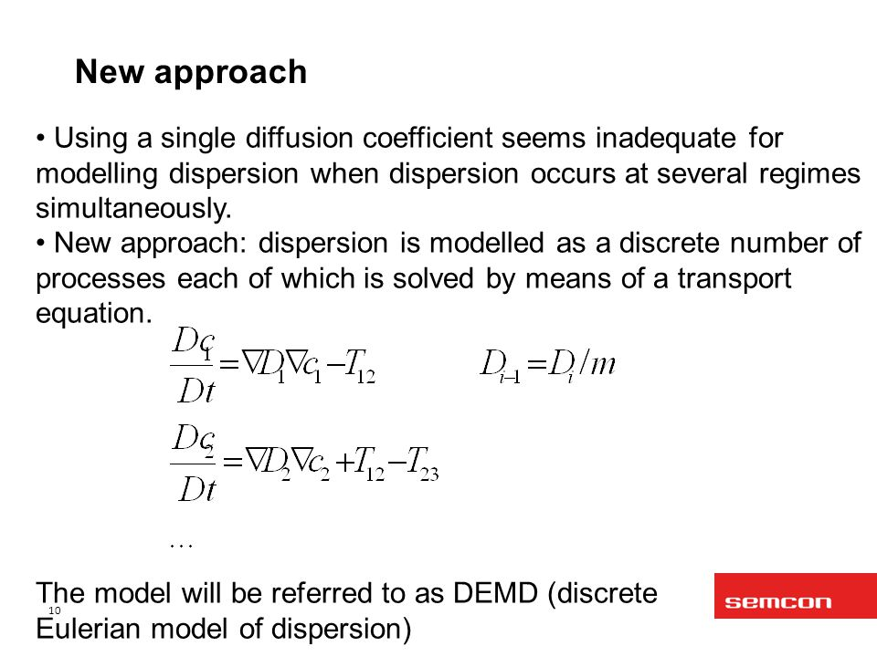 New approach Using a single diffusion coefficient seems inadequate for modelling dispersion when dispersion occurs at several regimes simultaneously.