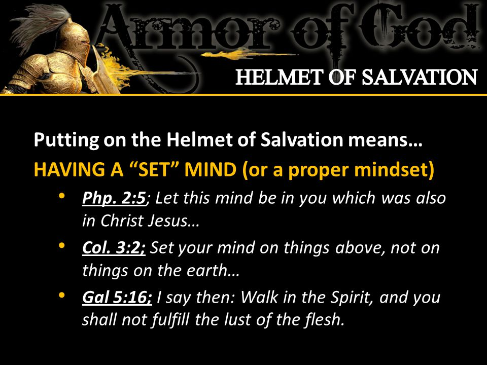 Putting on the Helmet of Salvation means… HAVING A SET MIND (or a proper mindset) Php.