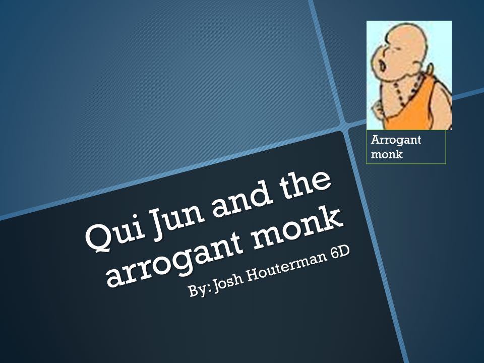 Once upon a time there was a monk called Shan he had earned himself a great name but he was very arrogant.