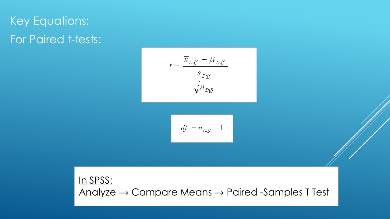 Key Equations: For Paired t-tests: In SPSS: Analyze → Compare Means → Paired -Samples T Test