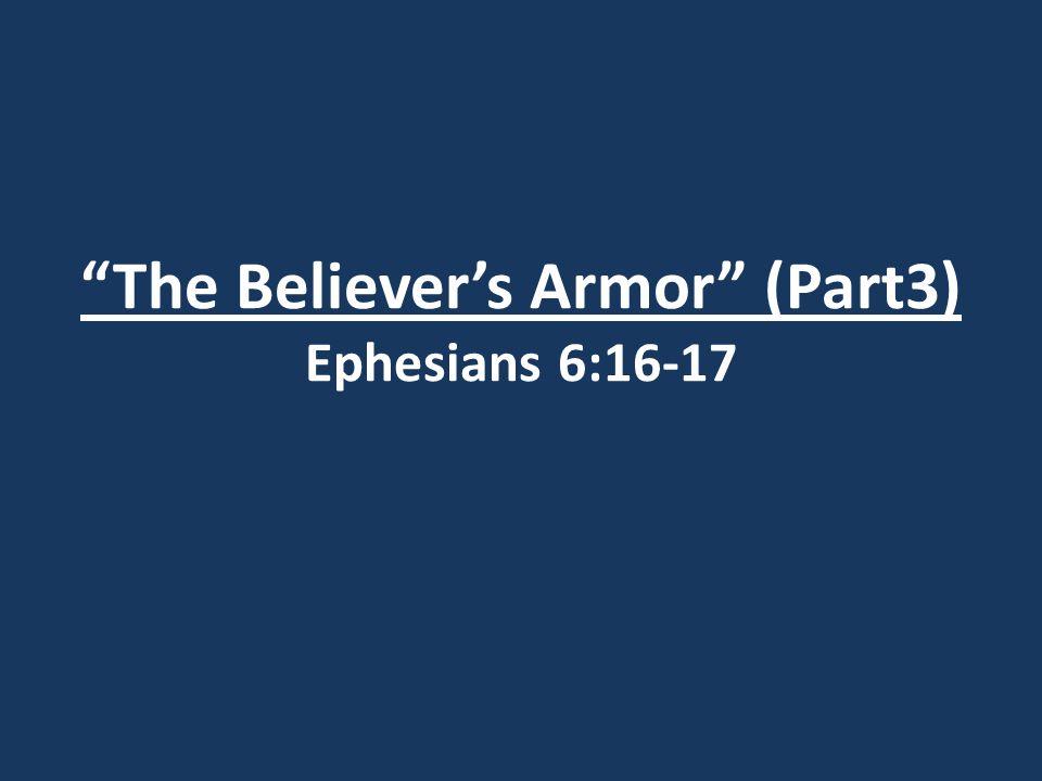 The Believer's Armor (Part3) Ephesians 6:16-17