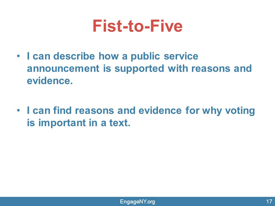 Fist-to-Five I can describe how a public service announcement is supported with reasons and evidence.