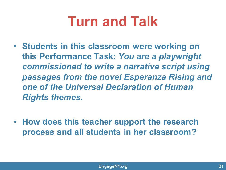 Turn and Talk Students in this classroom were working on this Performance Task: You are a playwright commissioned to write a narrative script using passages from the novel Esperanza Rising and one of the Universal Declaration of Human Rights themes.