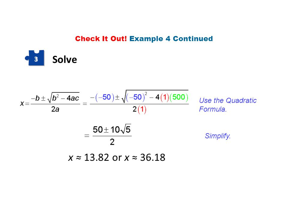 Simplify. x ≈ 13.82 or x ≈ 36.18 Use the Quadratic Formula. Solve 3 Check It Out! Example 4 Continued