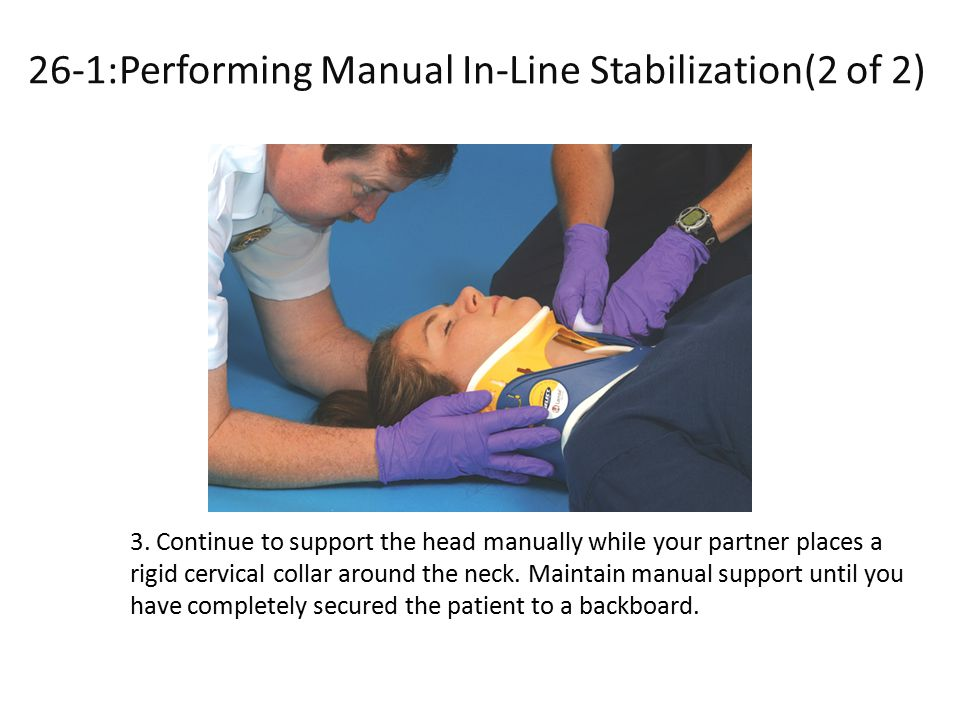 26-2: Immobilizing a Patient to a Long Backboard (1 of 4) Immobilizing a Patient to a Long Backboard (1 of 4) 1.