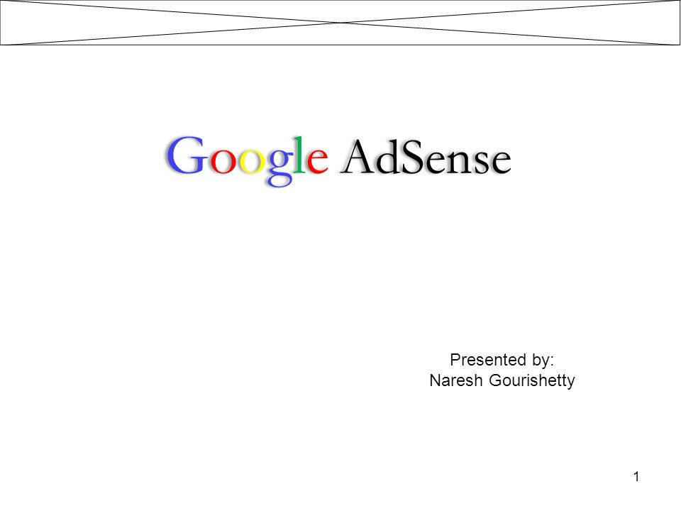 Google AdSense Presented by: Naresh Gourishetty 1