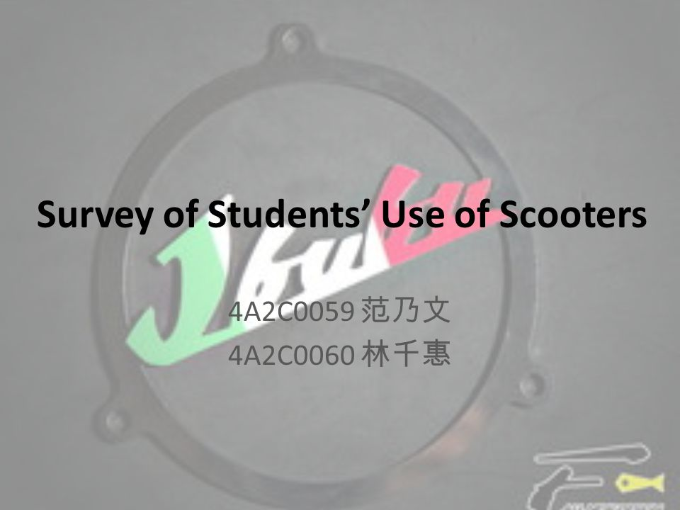 Survey of Students' Use of Scooters 4A2C0059 范乃文 4A2C0060 林千惠
