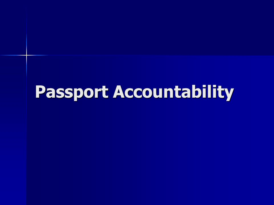 Objectives The student will be able to identify the major components of the passport accountability system.