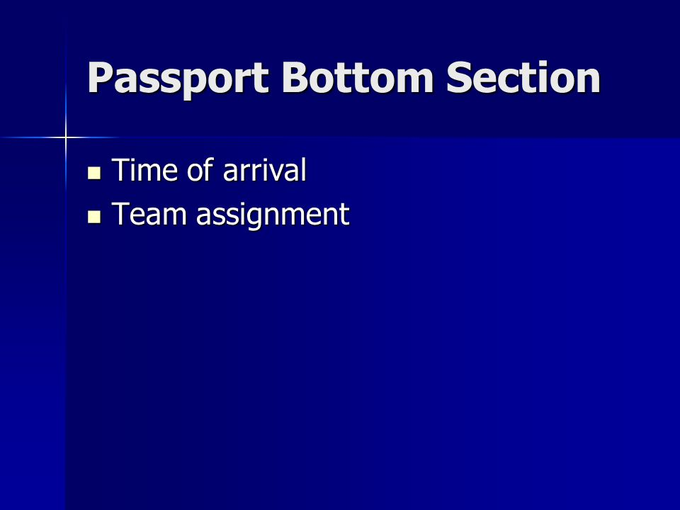 Passport Bottom Section Time of arrival Time of arrival Team assignment Team assignment
