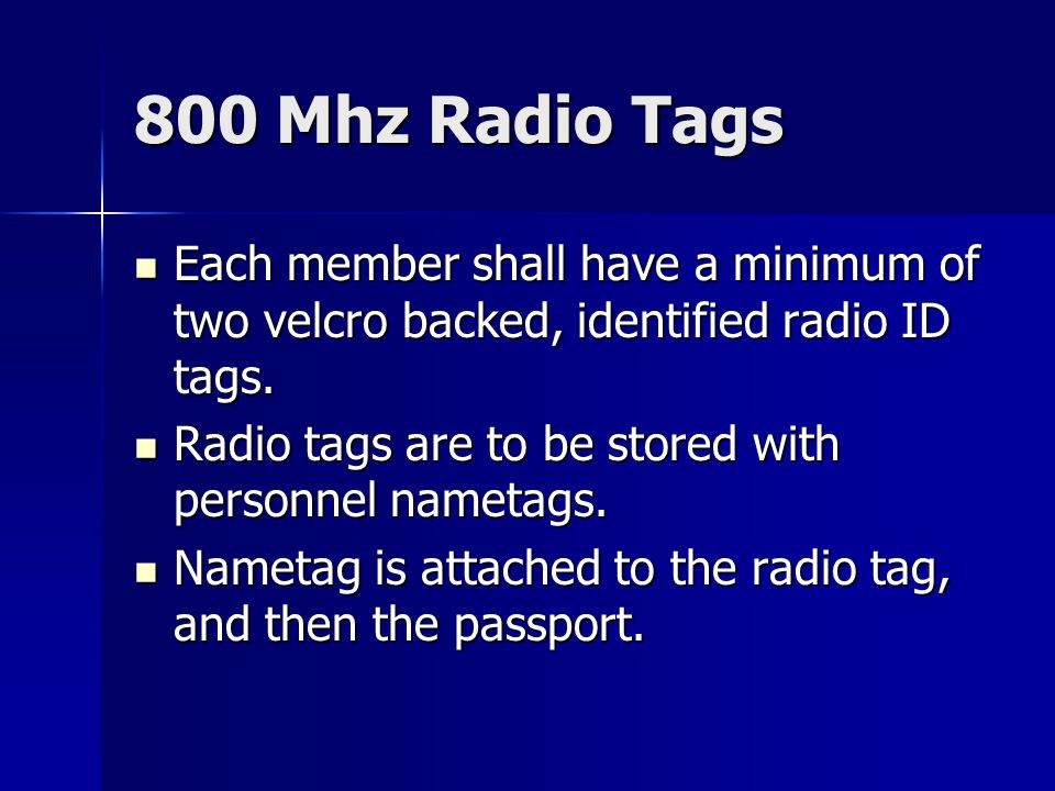 800 Mhz Radio Tags Each member shall have a minimum of two velcro backed, identified radio ID tags. Each member shall have a minimum of two velcro bac