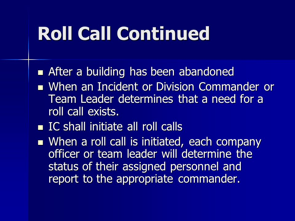 Roll Call Continued After a building has been abandoned After a building has been abandoned When an Incident or Division Commander or Team Leader dete