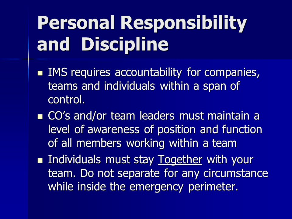 Personal Responsibility and Discipline IMS requires accountability for companies, teams and individuals within a span of control. IMS requires account