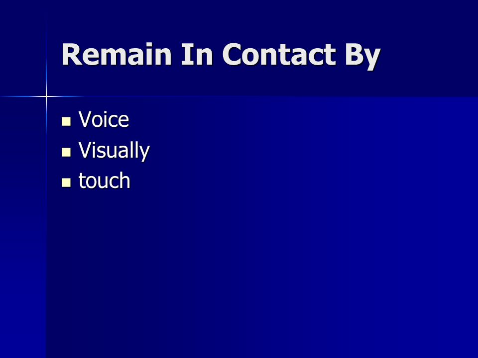 Remain In Contact By Voice Voice Visually Visually touch touch