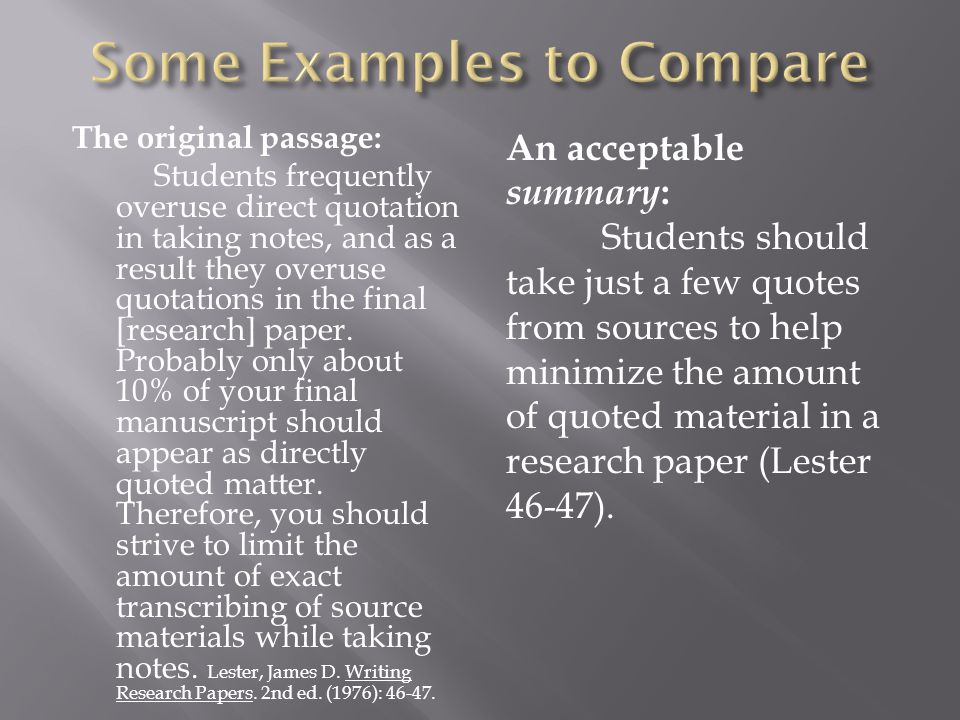 The original passage: Students frequently overuse direct quotation in taking notes, and as a result they overuse quotations in the final [research] paper.