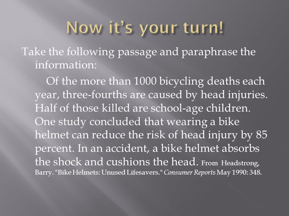 Take the following passage and paraphrase the information: Of the more than 1000 bicycling deaths each year, three-fourths are caused by head injuries.