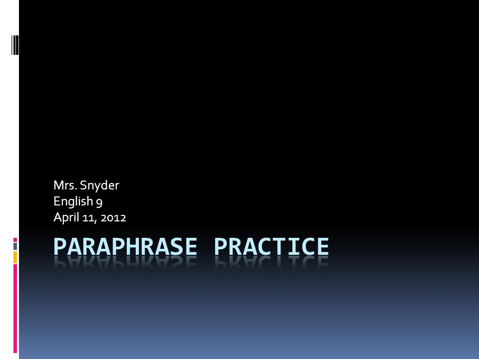 Remember the 4 Steps to Paraphrasing….. 1. Read the passage carefully  2.