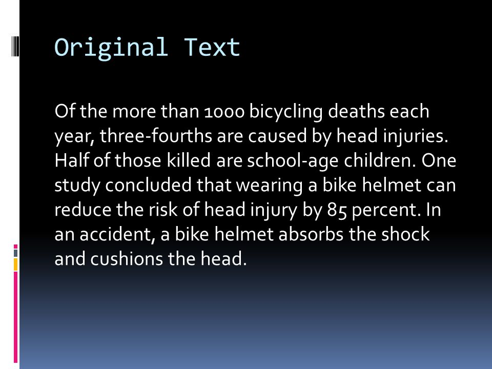 Highlighted/Underlined Text Of the more than 1000 bicycling deaths each year, three-fourths are caused by head injuries.