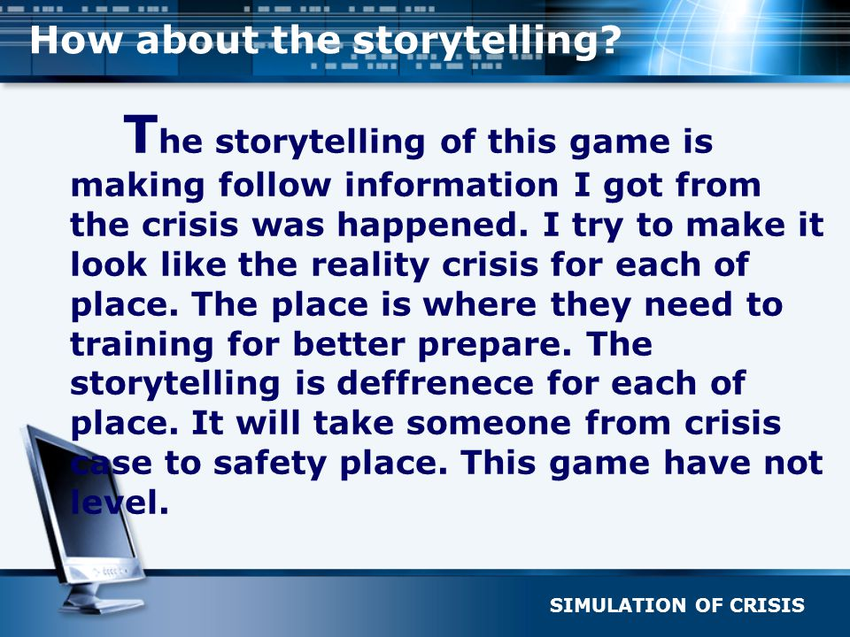 SIMULATION OF CRISIS How about the storytelling? T he storytelling of this game is making follow information I got from the crisis was happened. I try