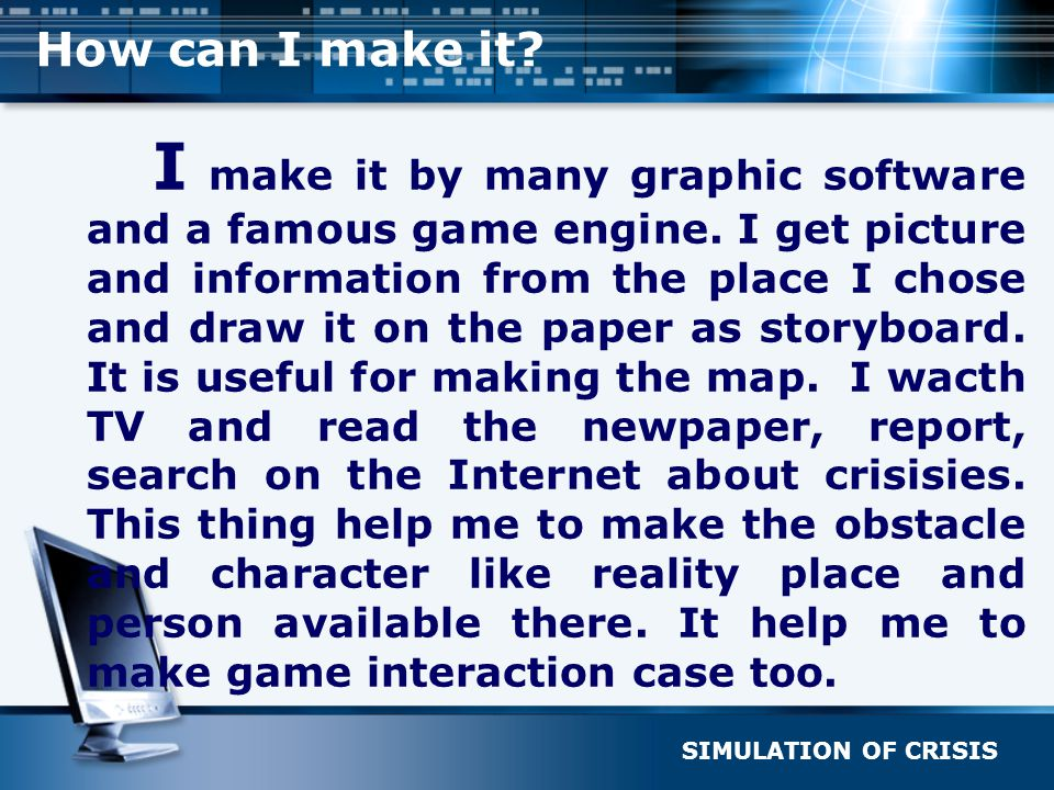 SIMULATION OF CRISIS How can I make it? I make it by many graphic software and a famous game engine. I get picture and information from the place I ch